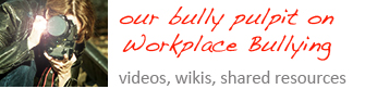 OUR BULLY PULPIT: Victims of Workplace Bullying Speak Out